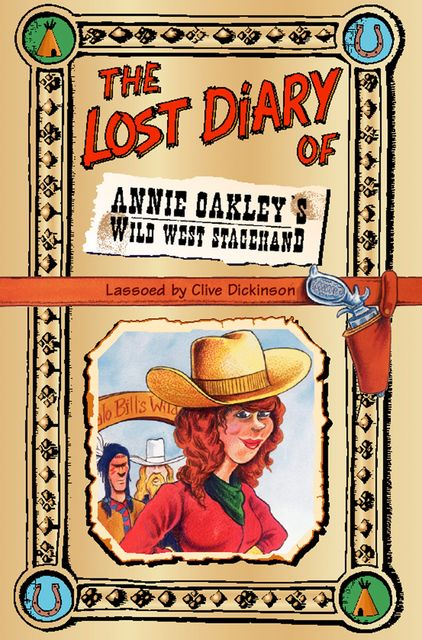 The Lost Diary of Annie Oakley's Wild West Stagehand, Clive Dickinson