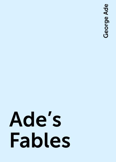 Ade's Fables, George Ade