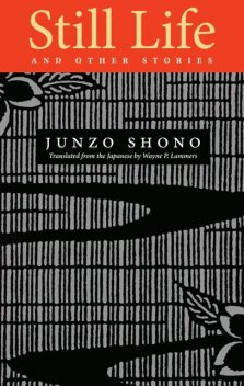 Still Life and Other Stories, Junzo Shono