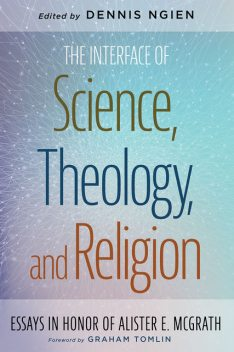 The Interface of Science, Theology, and Religion, Dennis Ngien