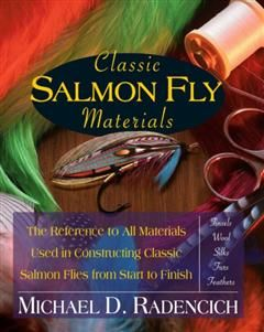 Classic Salmon Fly Materials, Michael D. Radencich