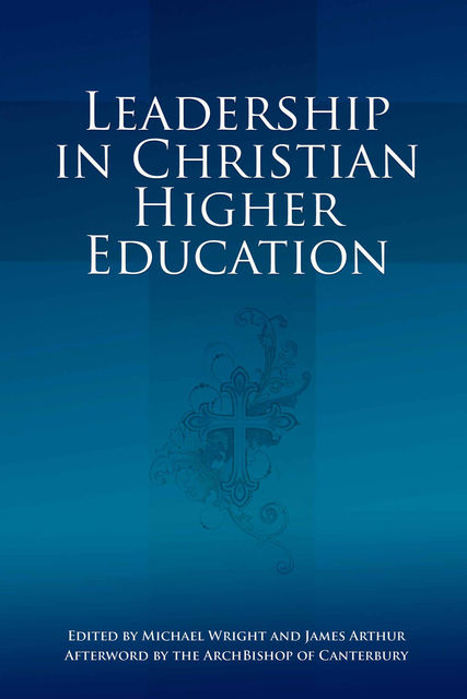 Leadership in Christian Higher Education, Michael Wright, Arthur James
