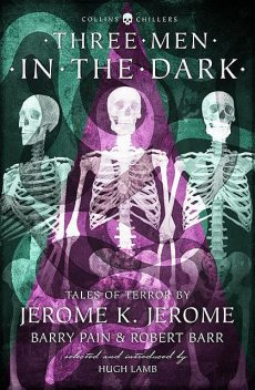 Three Men in the Dark, Jerome Klapka Jerome, Robert Barr, Barry Pain, Edward Benson