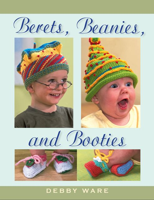 Berets, Beanies, and Booties, Debby Ware