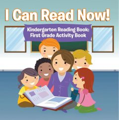 I Can Read Now! Kindergarten Reading Book: First Grade Activity Book, Speedy Publishing LLC