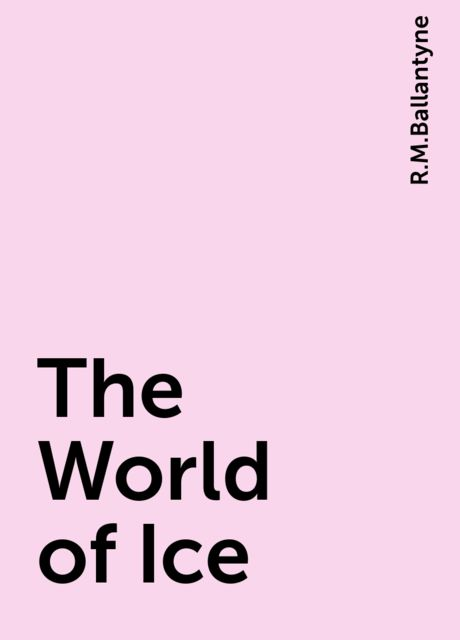 The World of Ice, R.M.Ballantyne