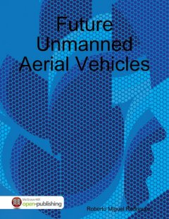 Future Unmanned Aerial Vehicles, Roberto Miguel Rodriguez