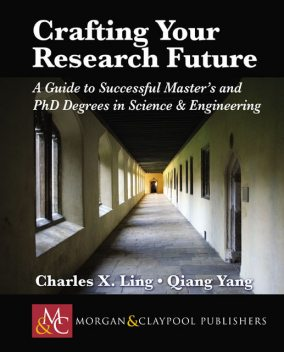 Crafting your Research Future, Charles X.Ling, Qiang Yang