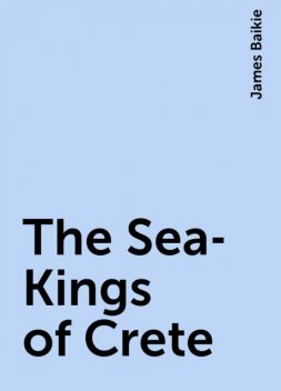 The Sea-Kings of Crete, James Baikie