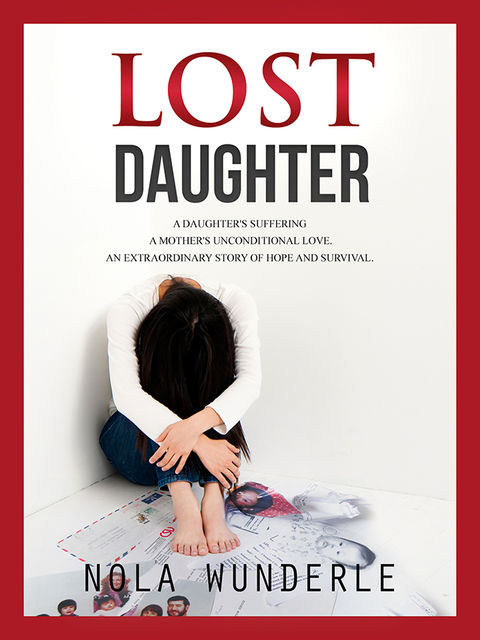 Lost Daughter: A Daughter's Suffering, a Mother's Unconditional Love, an Extraordinary Story of Hope and Survival, Nola Wunderle