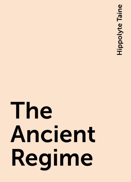 The Ancient Regime, Hippolyte Taine