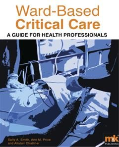 Ward-Based Critical Care, Alistair Challiner, Ann M. Price, Sally A. Smith