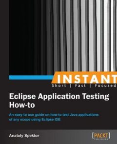 Instant Eclipse Application Testing How-to, Anatoly Spektor