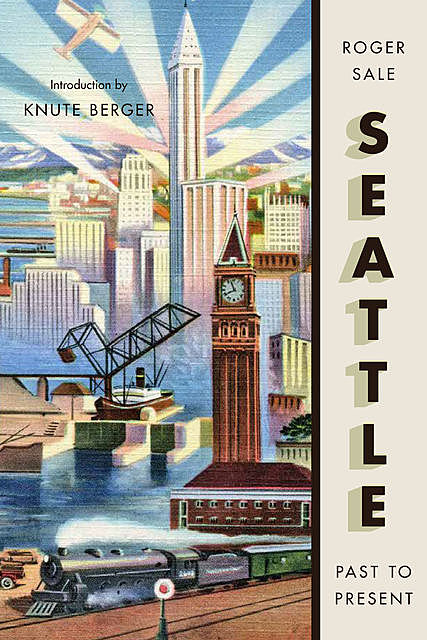 Seattle, Past to Present, Roger Sale