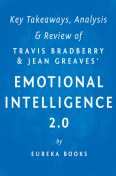 Emotional Intelligence 2.0: by Travis Bradberry and Jean Greaves | Key Takeaways, Analysis & Review, Eureka Books
