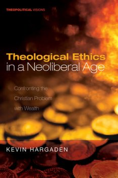 Theological Ethics in a Neoliberal Age, Kevin Hargaden