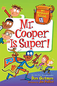 My Weirdest School #1: Mr. Cooper Is Super, Dan Gutman