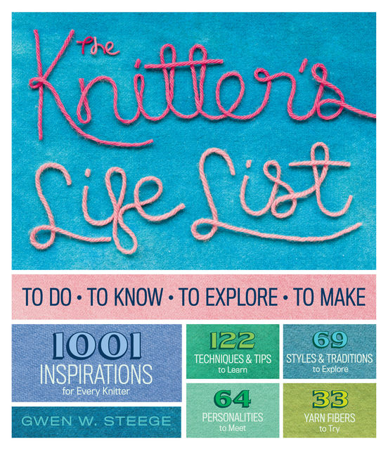 The Knitter's Life List, Gwen W.Steege