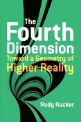 The Fourth Dimension: Toward a Geometry of Higher Reality, Rudy Rucker