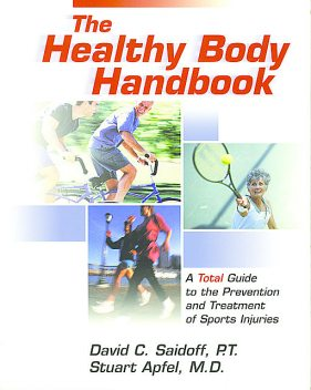 The Healthy Body Handbook, PT, David C Saidoff, Stuart C. Apfel