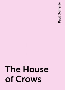 The House of Crows, Paul Doherty