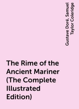 The Rime of the Ancient Mariner (The Complete Illustrated Edition), Samuel Taylor Coleridge, Gustave Doré