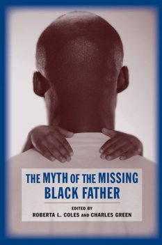 The Myth of the Missing Black Father, Charles Green, Edited by Roberta L. Coles