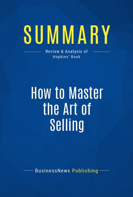 Summary: How To Master the Art of Selling – Tom Hopkins, BusinessNews Publishing