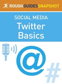 The Rough Guide Snapshot to Social Media: Twitter Basics, Sean Mahoney