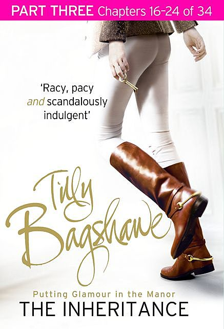 The Inheritance: Part Three, Chapters 16–24 of 34, Tilly Bagshawe