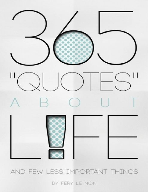 365 Quotes About Life and Few Less Important Things, Fery Le Non