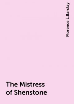 The Mistress of Shenstone, Florence L.Barclay