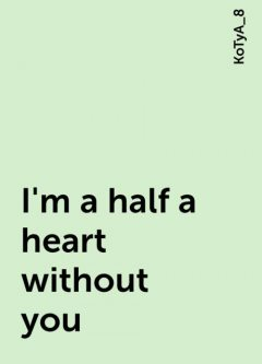 I'm a half a heart without you, KoTyA_8