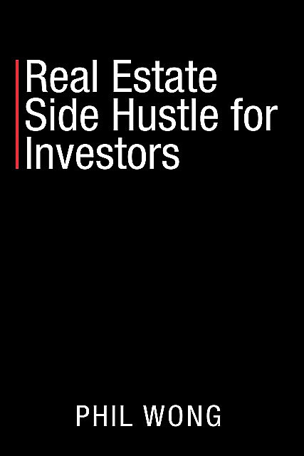 Real Estate Side Hustle for Investors, Phil Wong