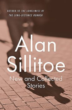 New and Collected Stories, Alan Sillitoe