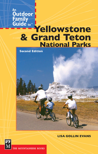 An Outdoor Family Guide to Yellowstone and the Tetons National Parks, 2nd Edition, Lisa Gollin-Evans