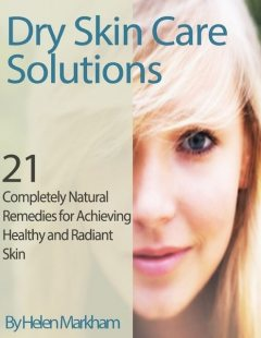 Dry Skin Care Solutions: 21 Completely Natural Remedies for Achieving Healthy and Radiant Skin, Helen Markham