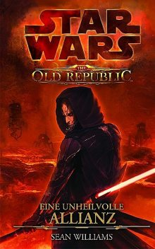 Star Wars The Old Republic, Band 1: Eine unheilvolle Allianz, Sean Williams