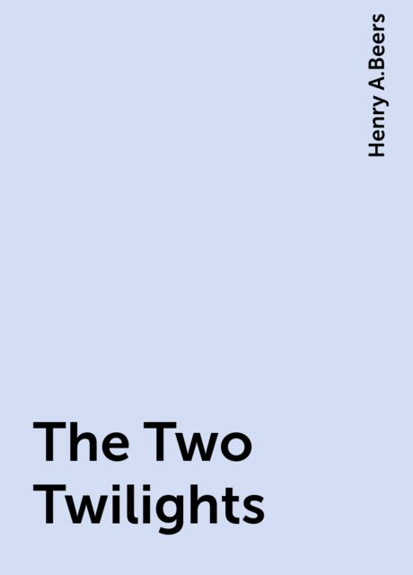 The Two Twilights, Henry A.Beers