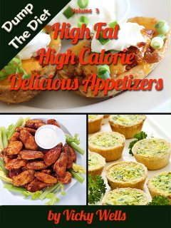 High Fat High Calorie Delicious Appetizers, Vicky Wells