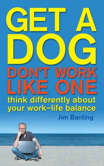 Get A Dog, Don't Work Like One, James Banting