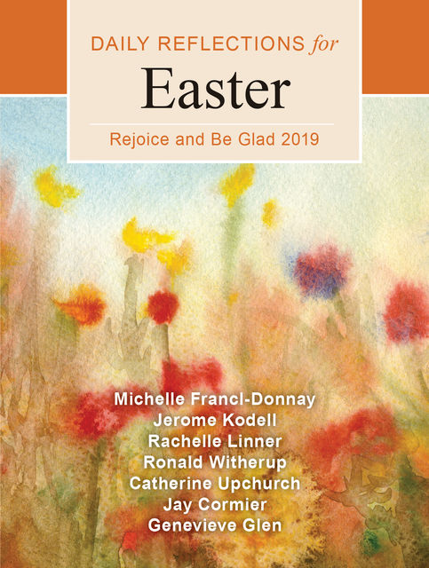 Rejoice and Be Glad, Ronald D.Witherup, Jay Cormier, Catherine Upchurch, Genevieve Glen, Jerome Kodell, Michelle Francl-Donnay, Rachelle Linner