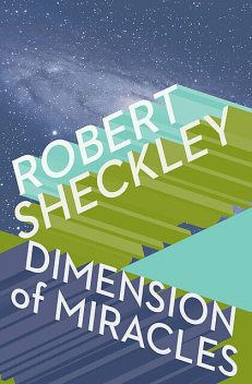 Dimension of Miracles, Robert Sheckley