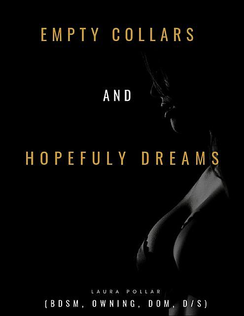 Empty Collars and Hopeful Dreams (Bdsm, Owning, Dom, D/s), Laura Pollar