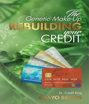 The Genetic Make Of -Up Rebuilding Your Credit, Briggs Chayo