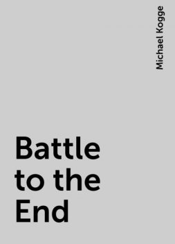 Battle to the End, Michael Kogge