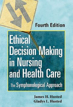 Ethical Decision Making in Nursing and Health Care, MSN, RN, CNE, Gladys L. Husted, James H. Husted