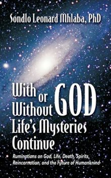 With or Without god, Life's Mysteries Continue, Sondlo Leonard Mhlaba
