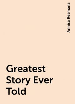 Greatest Story Ever Told, Annisa Resmana