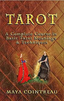 Tarot – A Complete Course in Basic Tarot Meanings & Techniques, Maya Cointreau